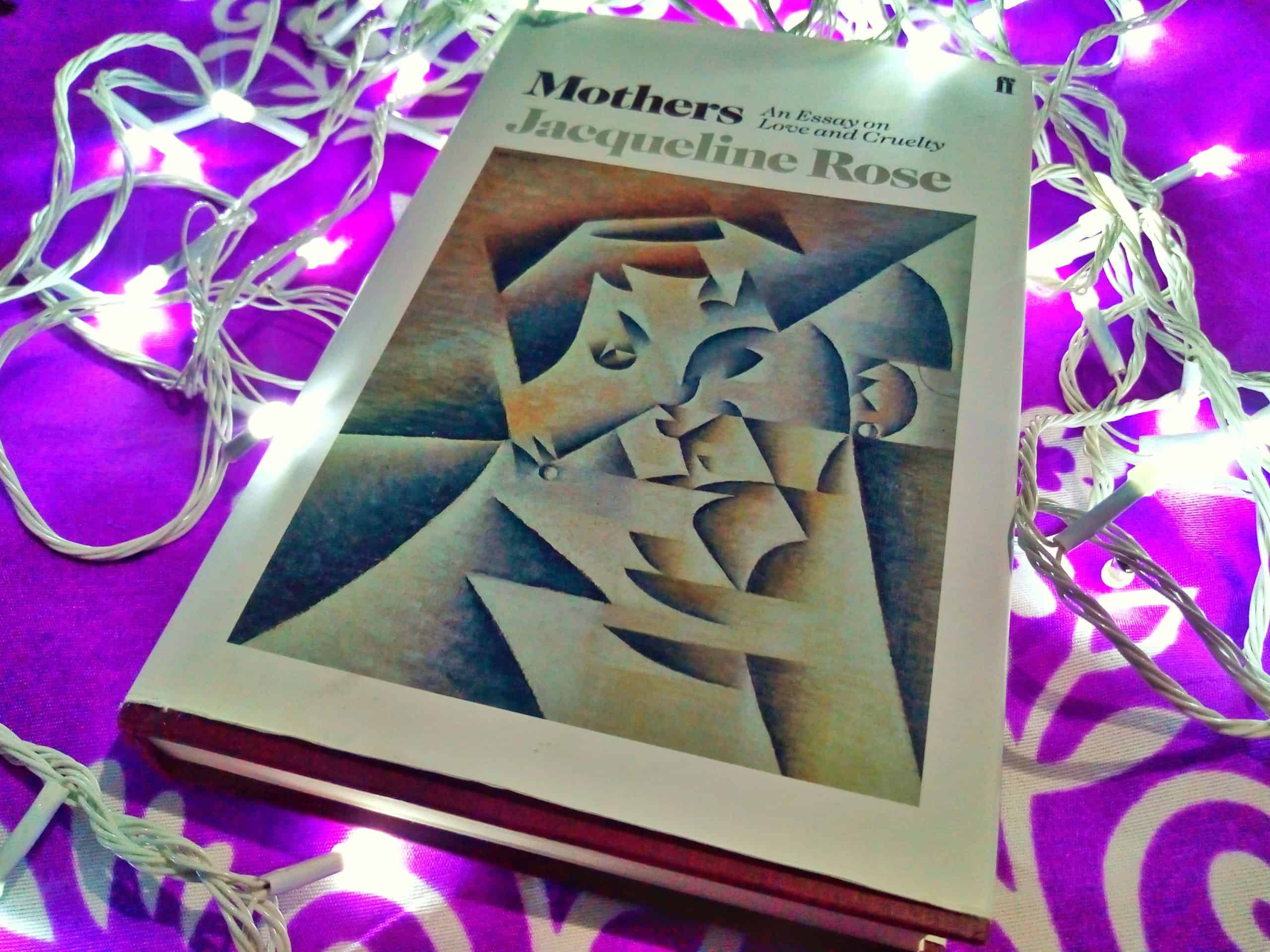 Mothers An Essay On Love And Cruelty By Jacqueline Rose Review