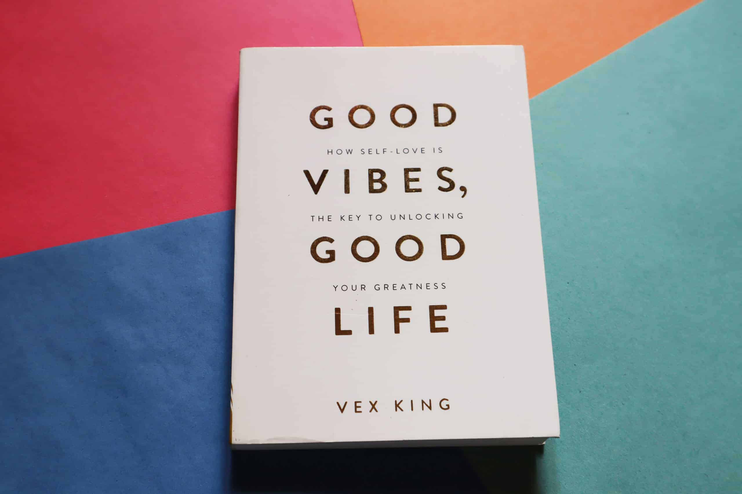 Good Vibes Good Life How Self Love Is The Key To Unlocking Your Greatness Vex King Author Book Novel Review Rating