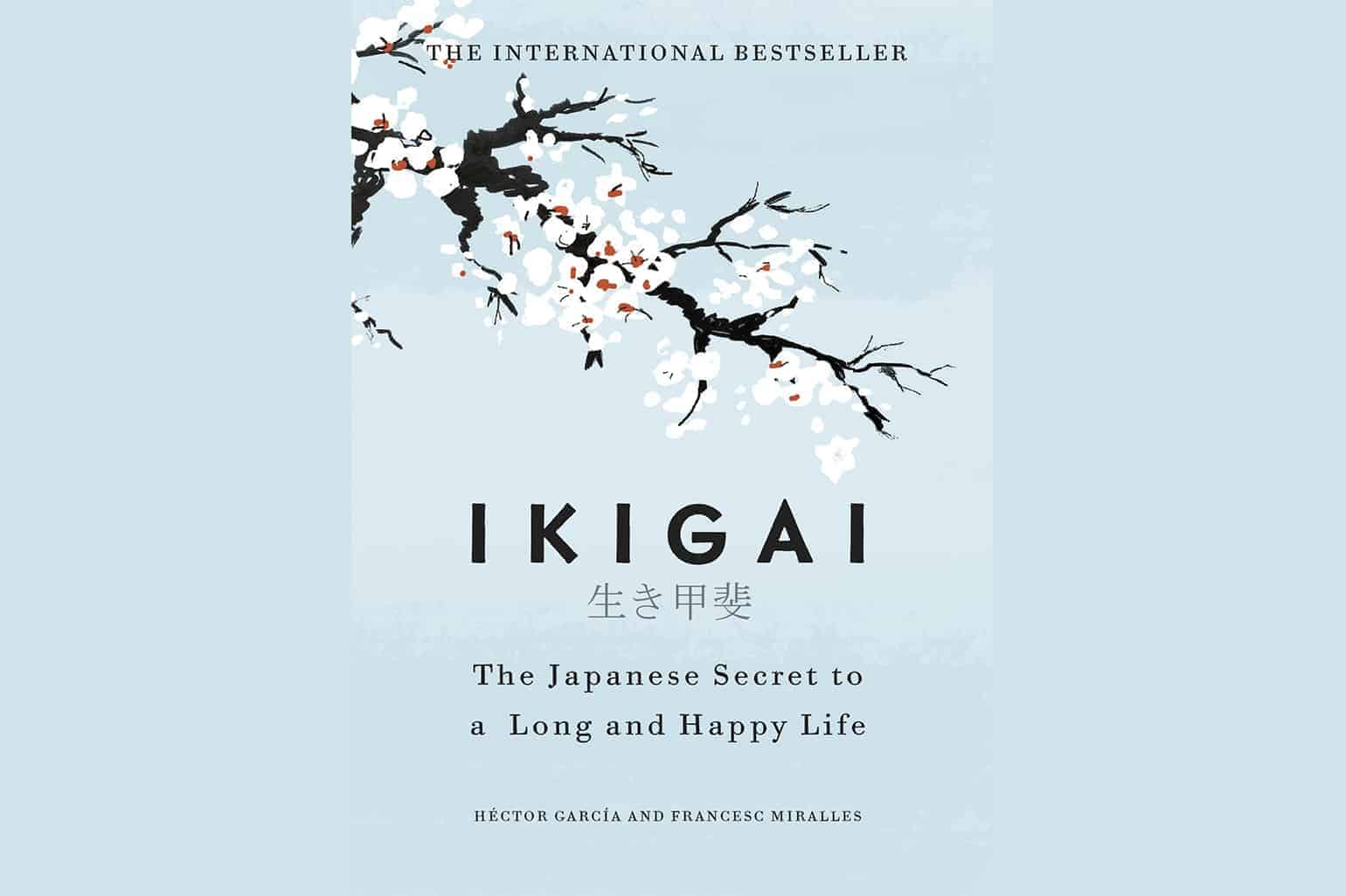Ikigai The Japanese Secret To A Long And Happy Life Héctor García Francesc Miralles