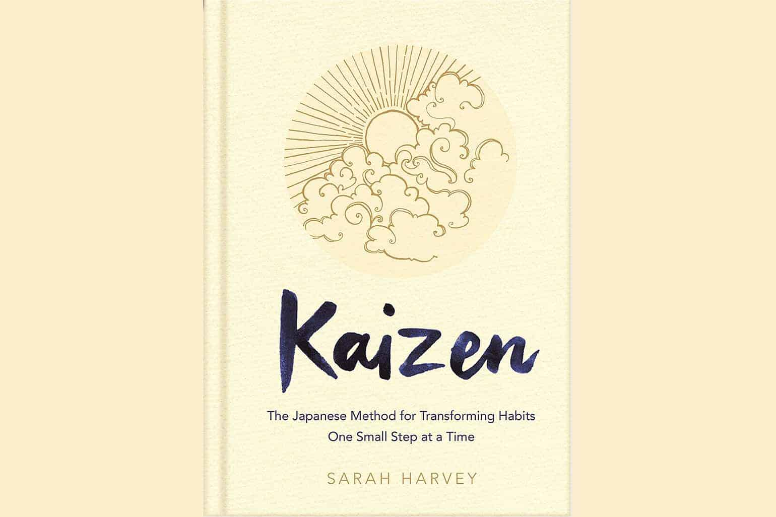 Kaizen The Japanese Method For Transforming Habits One Small Step At A Time Sarah Harvey
