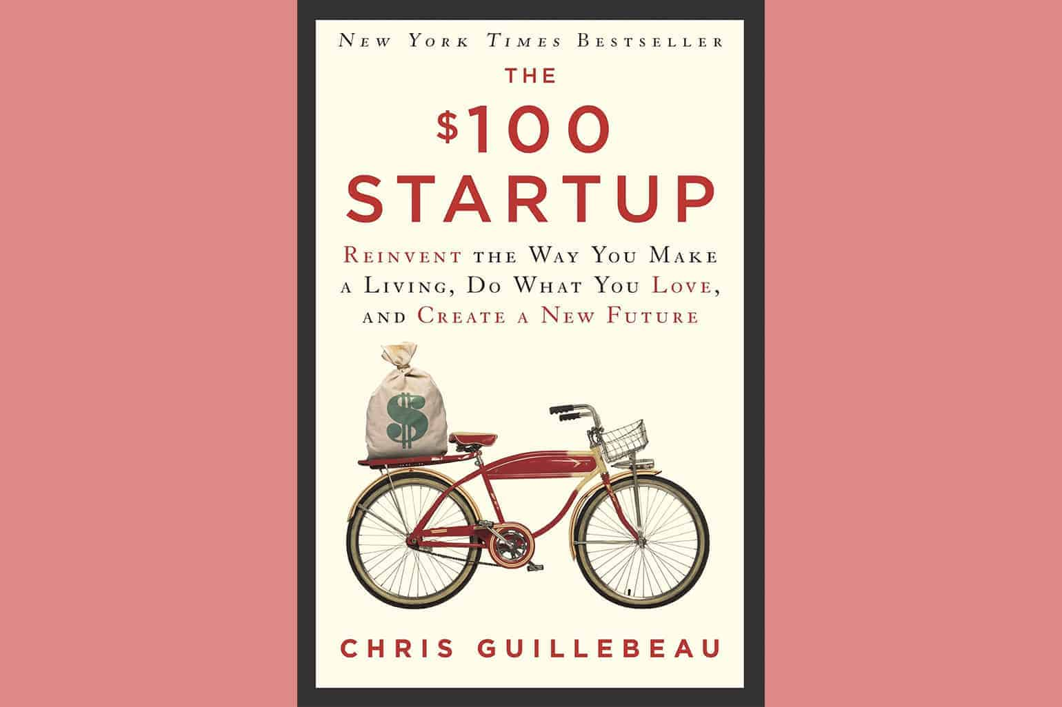 The 100 Startup Reinvent The Way You Make A Living Do What You Love And Create A New Future By Chris Guillebeau