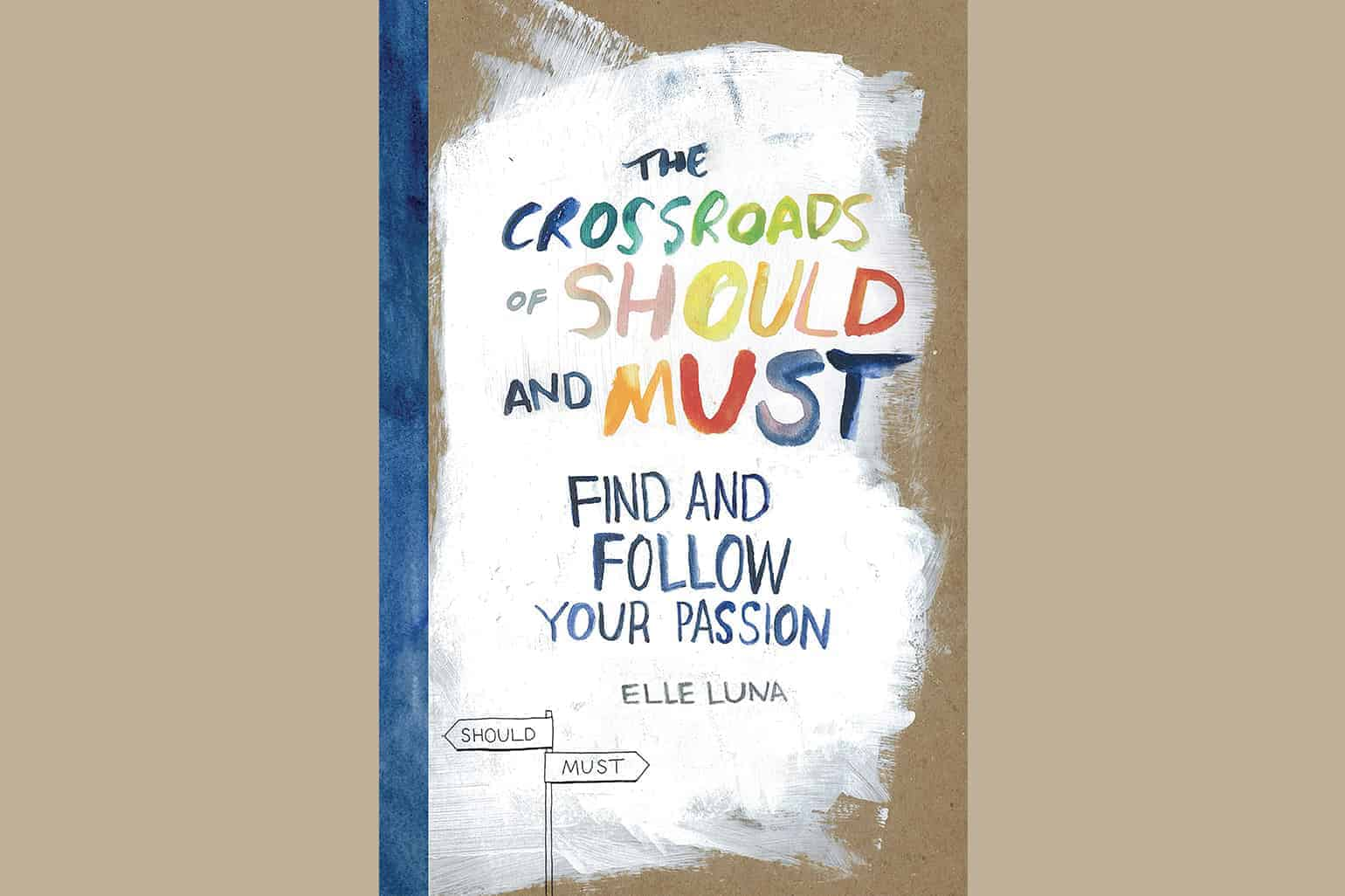 The Crossroads Of Should And Must Find And Follow Your Passion By Elle Luna