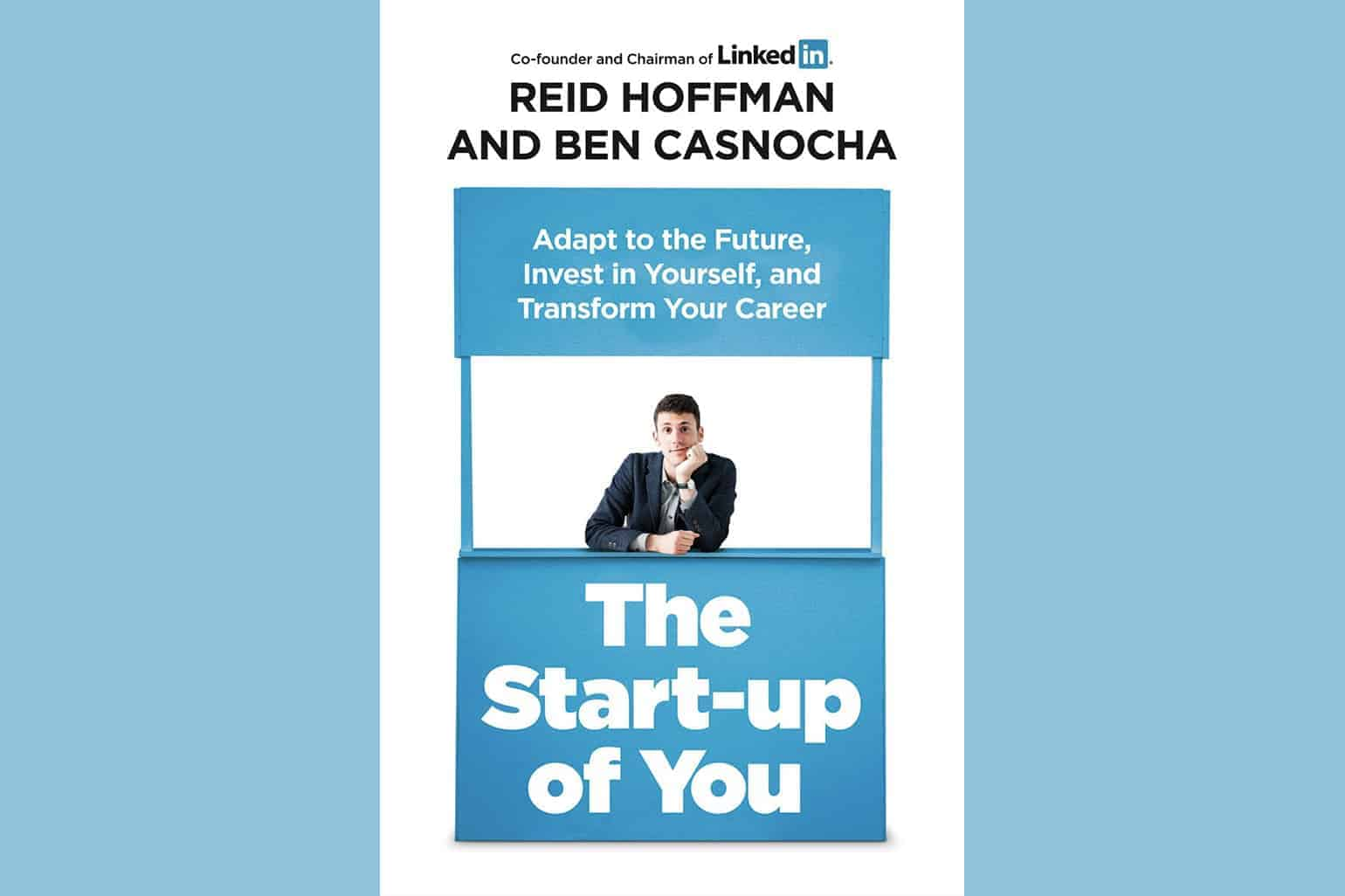 The Start Up Of You Adapt To The Future Invest In Yourself And Transform Your Career By Reid Hoffman And Ben Casnocha