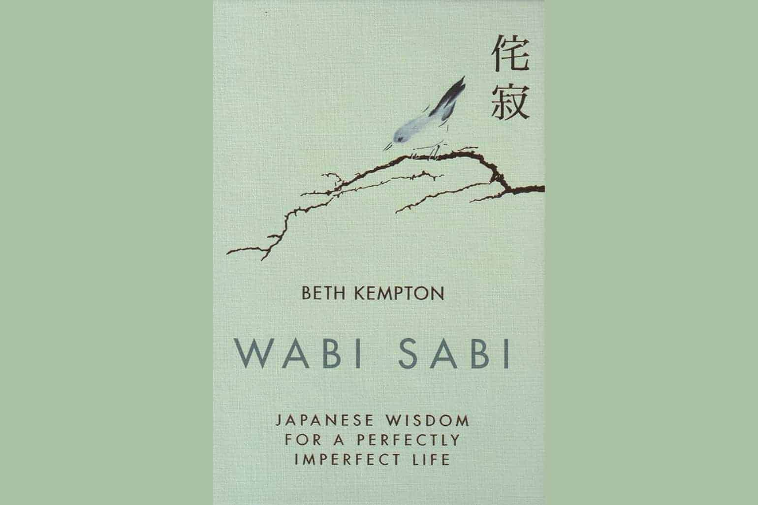Wabi Sabi Japanese Wisdom For A Perfectly Imperfect Life By Beth Kempton