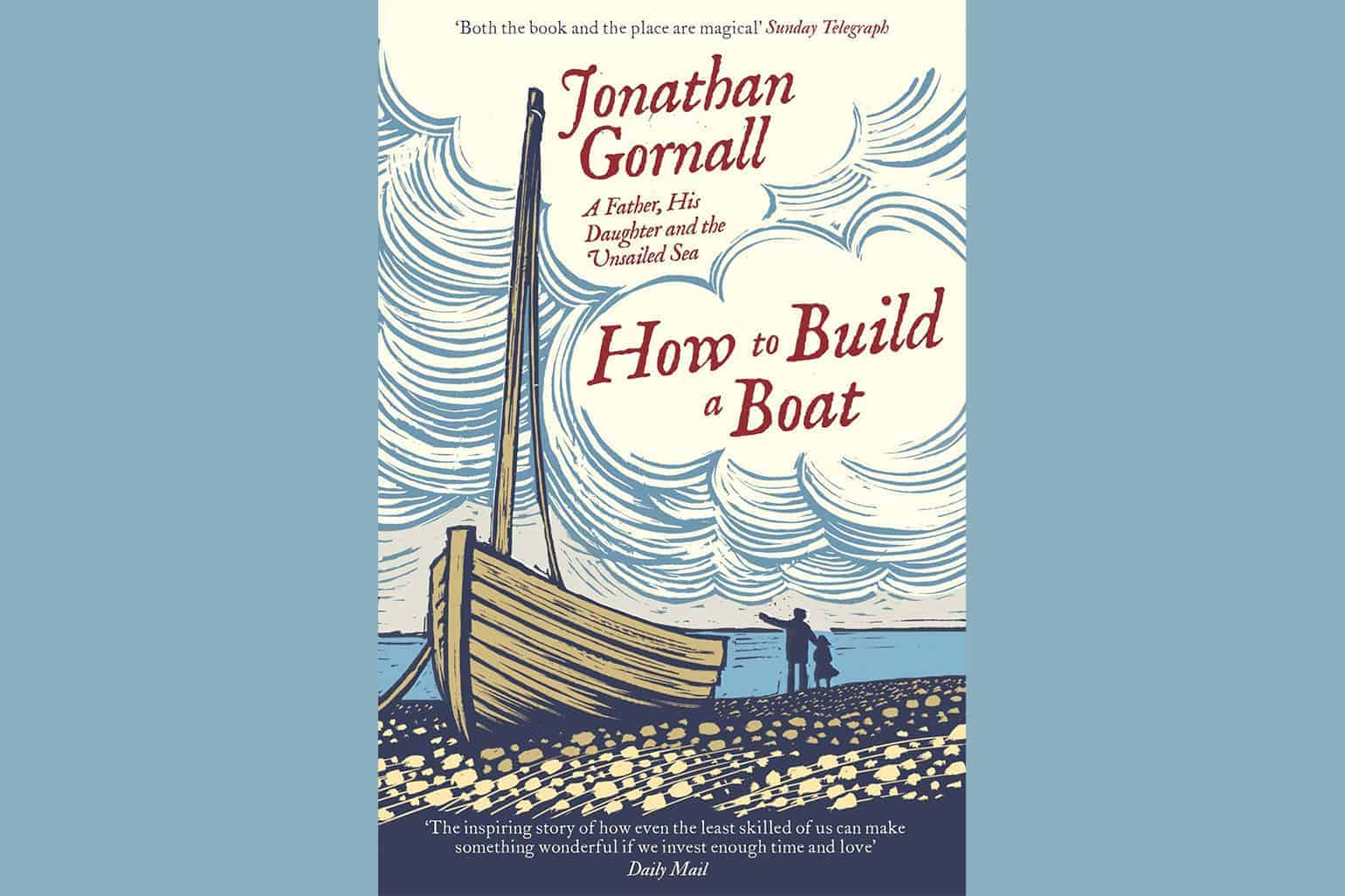 How To Build A Boat A Father His Daughter And The Unsailed Sea By Jonathan Gornall