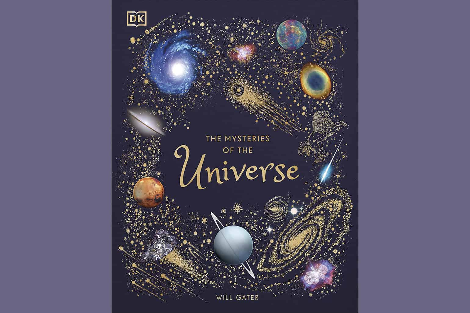 The Mysteries Of The Universe Discover The Best Kept Secrets Of Space By Will Gater