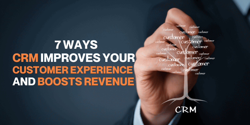 7 ways CRM improves your customer experience and boosts revenue