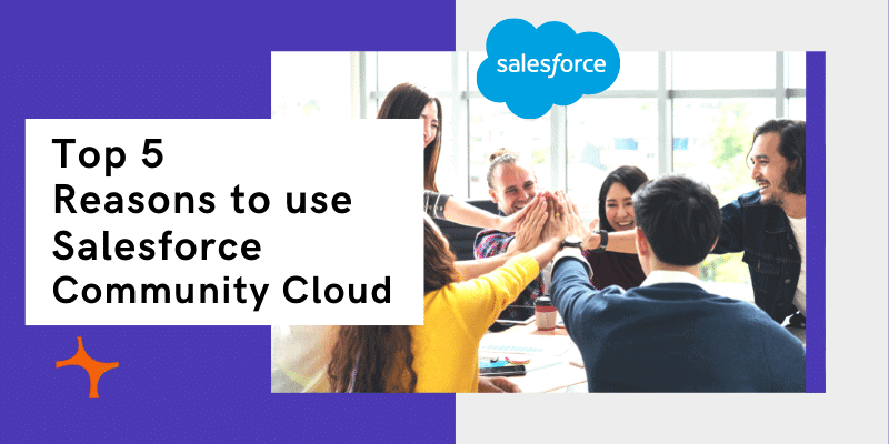 Top 5 Reasons to use Salesforce Community Cloud