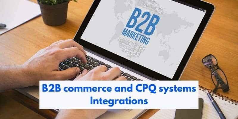 B2B commerce and CPQ system integration