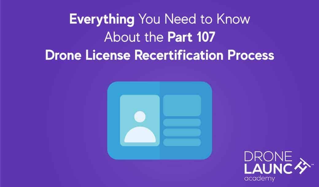 Everything You Need to Know About the Drone License Recertification Process