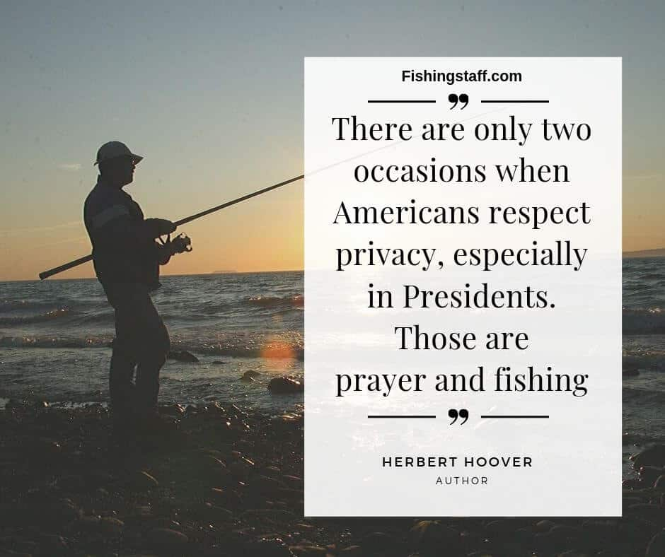 There are only two occasions when Americans respect privacy, especially in Presidents. Those are prayer and fishing