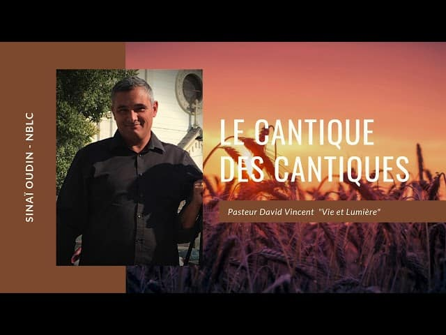Prédication - Le Cantique des Cantiques - Pasteur David Vincent