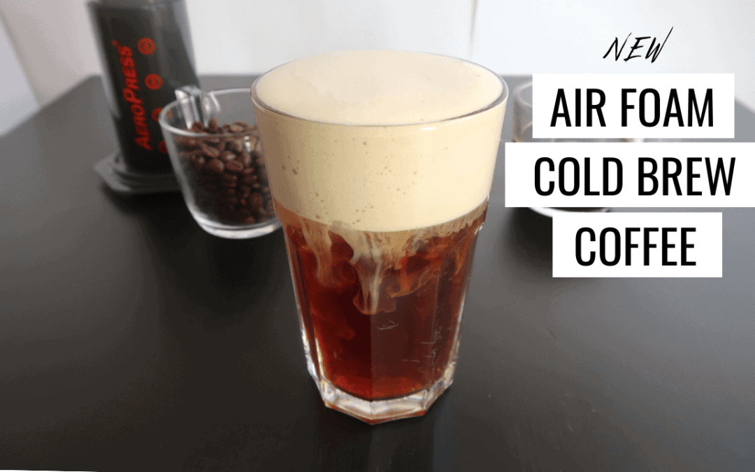 Air Foam Cold Brew – A new kind of cold brew coffee