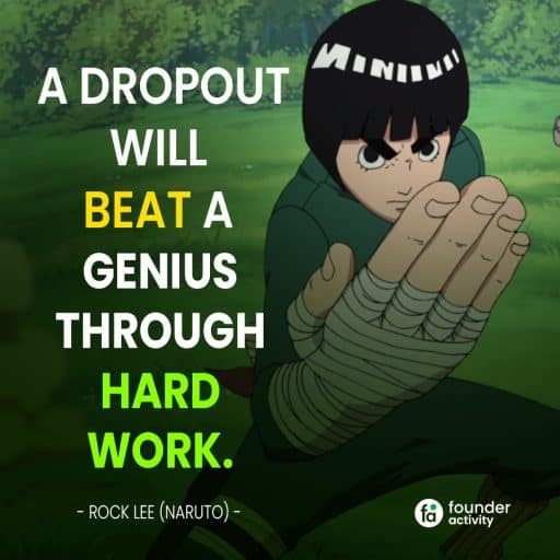 A Dropout will beat a genius through hard work - Rock Lee (Naruto)-