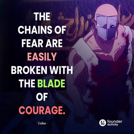 The chains of fear are easily broken with the blade of courage. -Goltas-