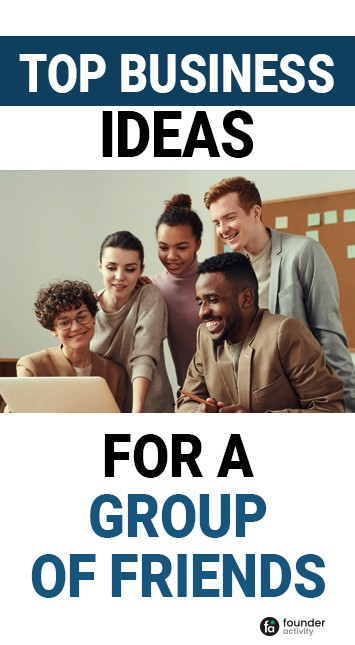 top business ideas for a group of friends