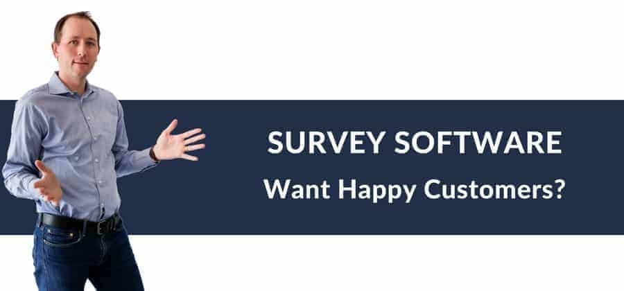 SURVEY SOFTWARE Want Happy Customers