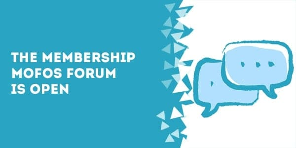 The Membership Mofos Forum Is Open