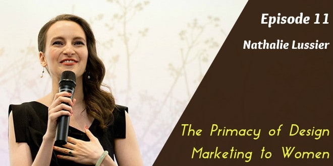 Episode 11: Nathalie Lussier on The Primacy of Design and Winning in the Female Market