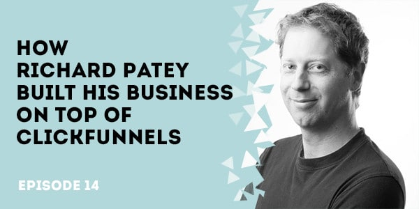 How Richard Patey Built His Business on Top of ClickFunnels - Episode 10: From Proper Rockstar to Business Rockstar with John Oszajca