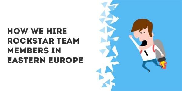 How we hire rockstar team members in Eastern Europe