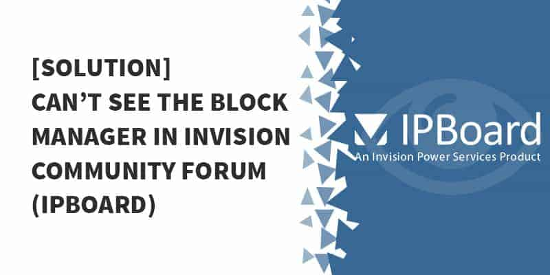 Solution Cant see the Block Manager in Invision Community Forum IPBoard - Migrate from Invision Power Board to Circle