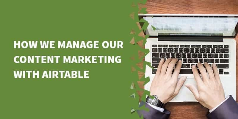 How we manage our content marketing with Airtable