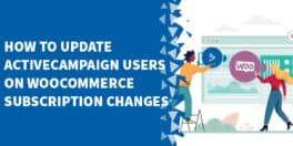 How To Update ActiveCampaign Users On WooCommerce Subscription Changes 264x132 - WooCommerce Review - The ONLY Shopping Cart You Need [2021]