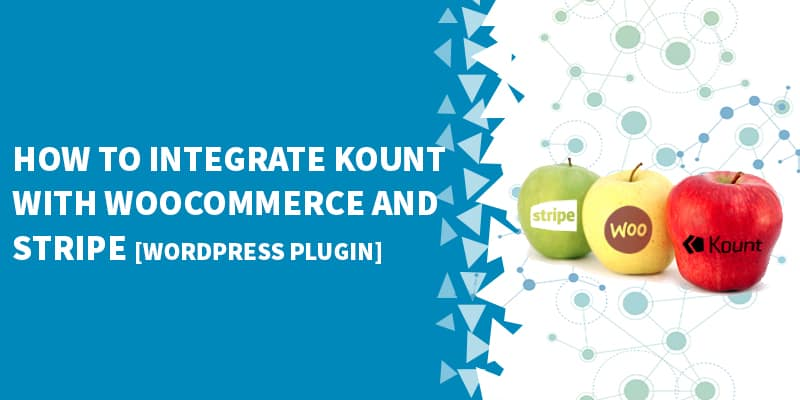 How to integrate Kount with WooCommerce and Stripe [WordPress Plugin]