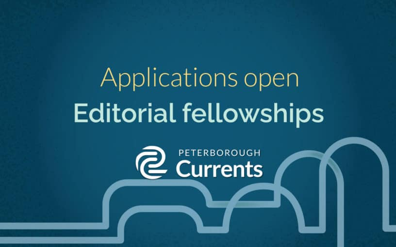 Applications open: editorial fellowships Peterborough Currents