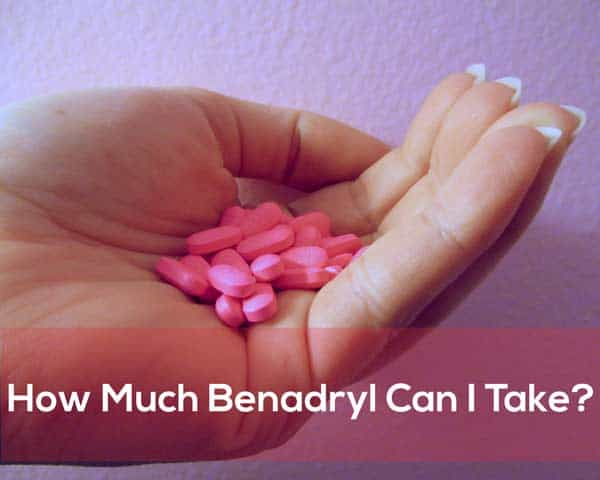 How Much Benadryl Can I Take?