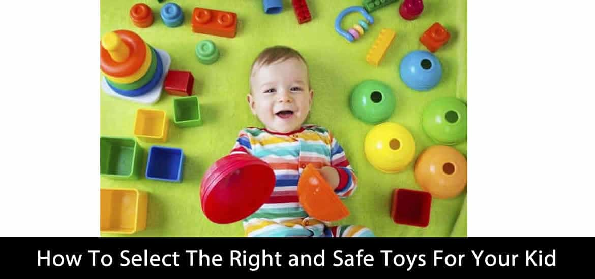 How To Select The Right and Safe Toys For Your Kid