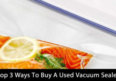 Top 3 Ways To Buy A Used Vacuum Sealer