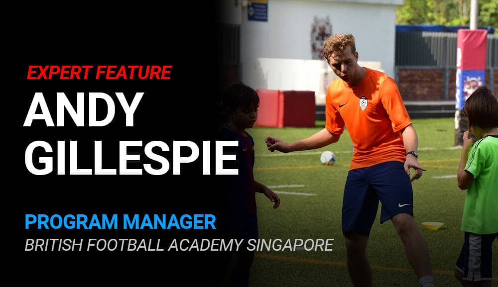 Andy Gillespie – Program Manager @ British Football Academy Singapore