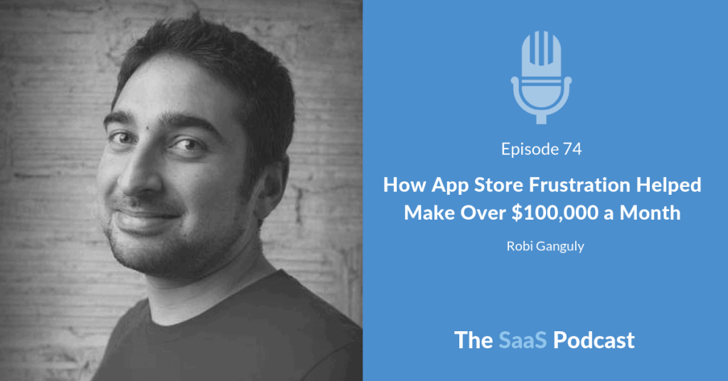 How App Store Frustration Helped Make Over $100,000 a Month -Robi Ganguly