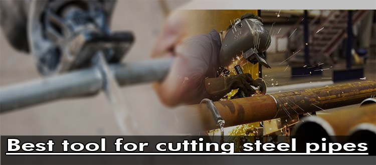 best tool for cutting steel pipes