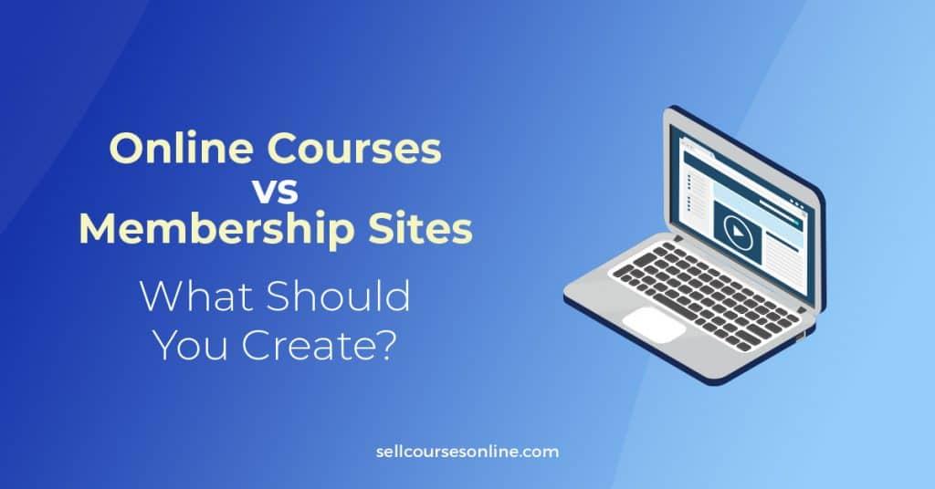 Online Courses vs Membership Sites