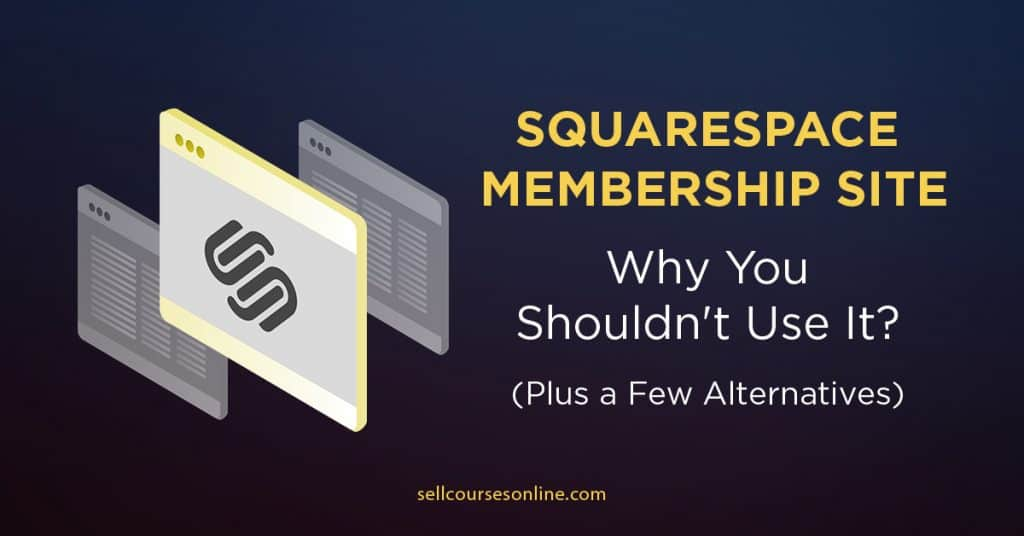 Squarespace Membership Site: Why You Shouldn't Use It?