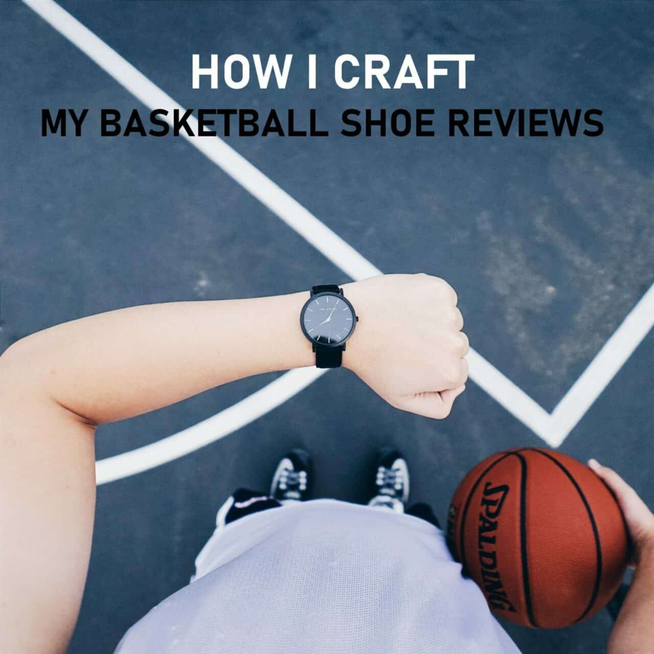 The Basketball Shoe Review Breakdown: How I Craft My Reviews