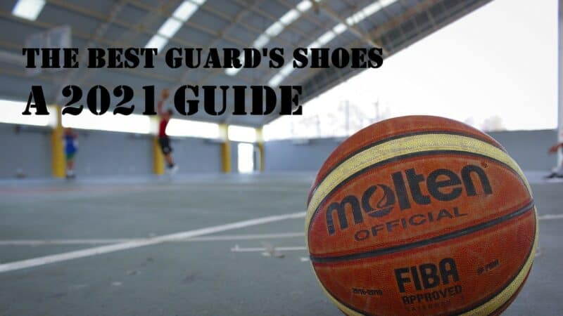 Best Basketball Shoes For Guards & ALL You Need To Know