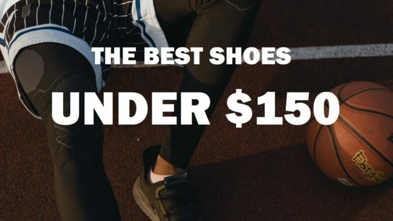 Best Basketball Shoes Under $150: Go-To Budget Guide