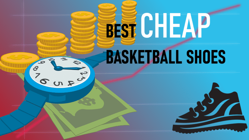 Top CHEAP Basketball Shoes Still Worth Getting ($40 – $100)