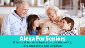 Alexa for Seniors - 15 Practical, Fun Ways Seniors can use Alexa