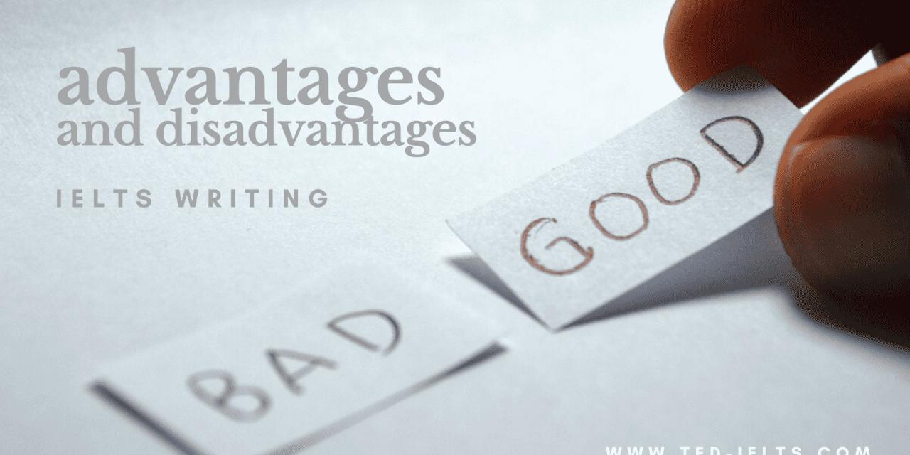 Advantages and Disadvantages [IELTS Writing]