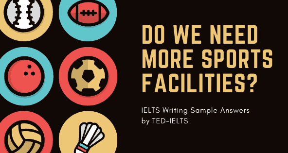 Sports Facilities: Discuss Both Views [Sample Answer]