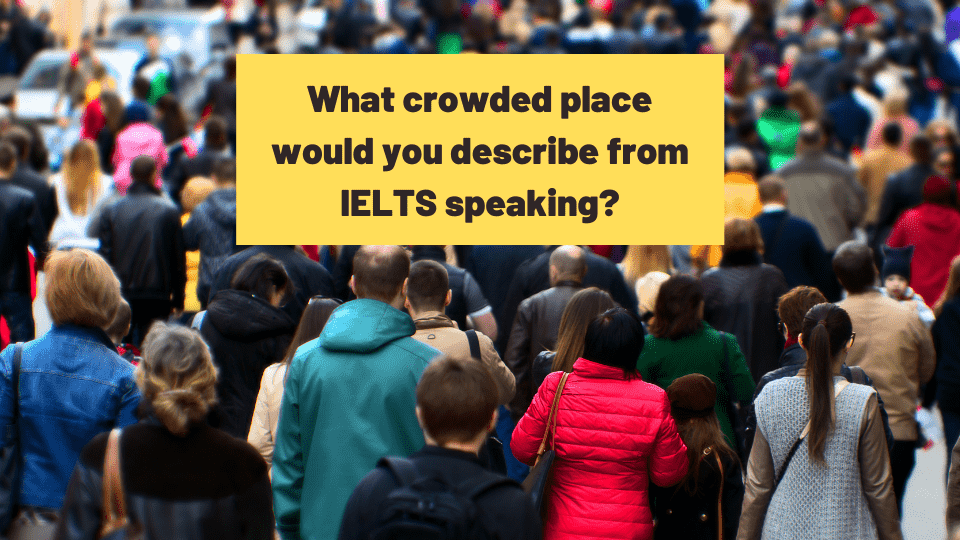 describe a crowded place - ielts speaking