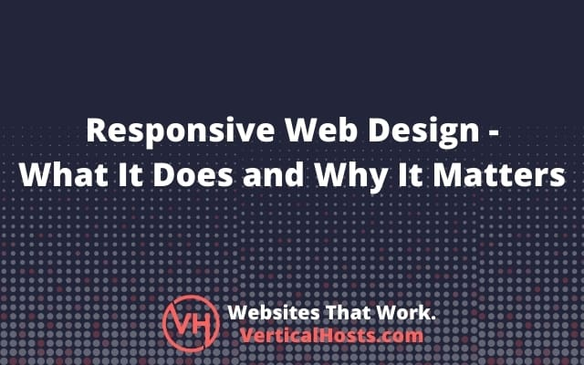Responsive Web Design What It Does And Why It Matters