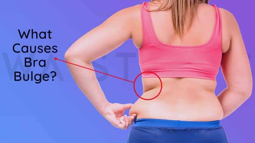 what causes bra bulge