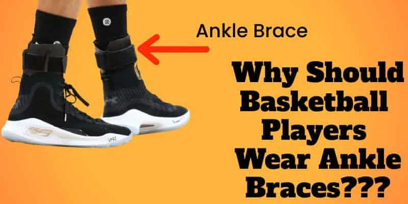 should basketball players wear ankle braces