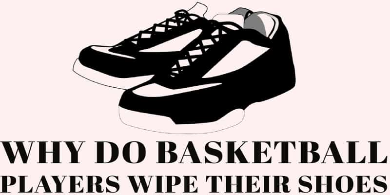 why do basketball players wipe their shoes